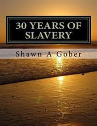 30 Years of Slavery