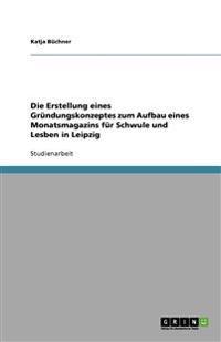 Die Erstellung Eines Grundungskonzeptes Zum Aufbau Eines Monatsmagazins Fur Schwule Und Lesben in Leipzig