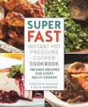 Super Fast Instant Pot Pressure Cooker Cookbook: 100 Easy Recipes for Every Multi-Cooker