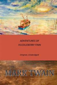 Adventures of Huckleberry Finn: Original, Unabridged