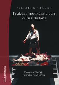 Fruktan, medkänsla och kritisk distans - Den västerländska dramateorins historia