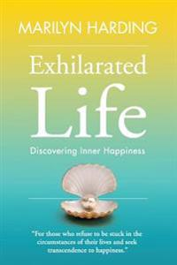 Exhilarated Life: Discovering Inner Happiness