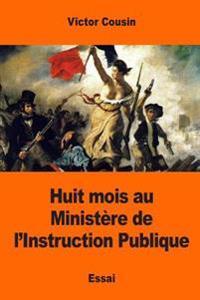 Huit Mois Au Ministere de L'Instruction Publique