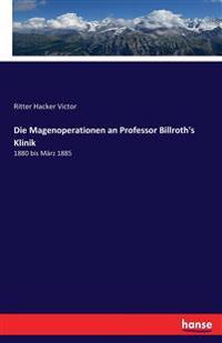Die Magenoperationen an Professor Billroth's Klinik