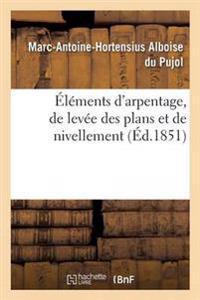 Elements D'Arpentage, de Levee Des Plans Et de Nivellement 1854