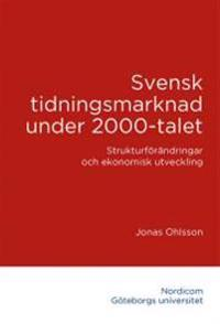 Svensk tidningsmarknad under 2000-talet : strukturförändringar och ekonomisk utveckling - Jonas Ohlsson pdf epub