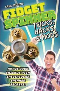 Fidget Spinner Tricks, Hacks & Mods: Amaze Your Friends with Spectacular Spinner Secrets!