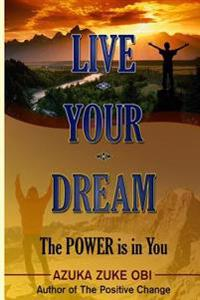 Live Your Dream: The Power Is in You