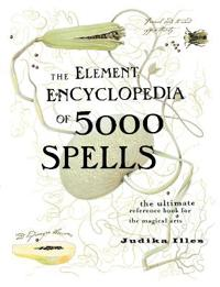 Element encyclopedia of 5000 spells - the ultimate reference book for the m