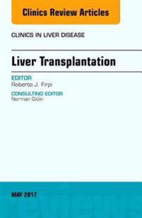 Liver Transplantation, An Issue of Clinics in Liver Disease, E-Book
