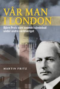 Vår man i London : Björn Prytz som svenskt sändebud under andra världskriget