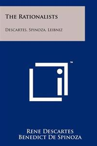 The Rationalists: Descartes, Spinoza, Leibniz