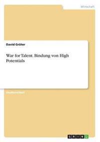 War for Talent. Bindung Von High Potentials