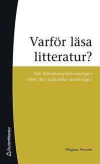 Varför läsa litteratur? : om litteraturundervisning efter den kulturella vändningen