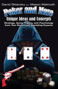 Poker and More: Unique Ideas and Concepts: Strategy, Game Theory, and Psychology from Two Renowned Gambling Experts