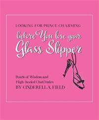 Looking for Prince Charming: Before You Loose Your Glass Slipper