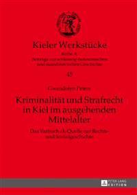 Kriminalitaet Und Strafrecht in Kiel Im Ausgehenden Mittelalter: Das Varbuch ALS Quelle Zur Rechts- Und Sozialgeschichte