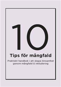 10 tips för mångfald : Praktisk handbok i att skapa lönsamhet genom mångfald & inkludering