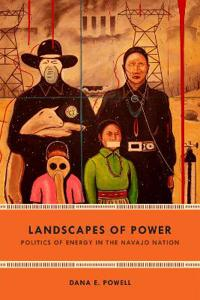 Landscapes of Power: Politics of Energy in the Navajo Nation