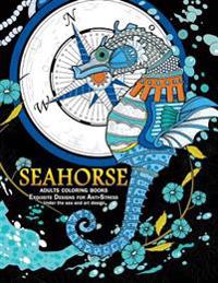 Seahorse Adult Coloring Books: Exquisite Desing for Anti-Stress (Under the Sea and Seahorse Art Design)