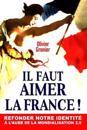 Il Faut Aimer La France !: Refonder Notre Identit