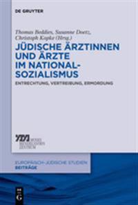 Jüdische Ärztinnen Und Ärzte Im Nationalsozialismus: Entrechtung, Vertreibung, Ermordung