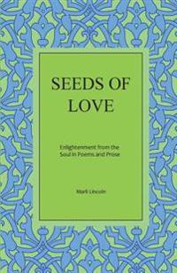 Seeds of Love: Enlightenment from the Soul in Poems and Prose