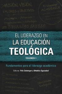 El Liderazgo En La Educaci n Teol gica, Volumen 1