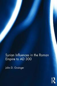 Syrian Influences in the Roman Empire to AD 300