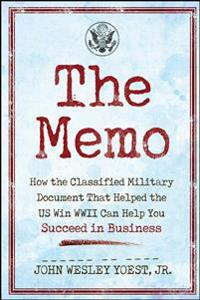 The Memo: How the Classified Military Document That Helped the U.S. Win WWII Can Help You Succeed in Business