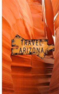 Travel Arizona: Blank Travel Journal, 5 X 8, 108 Lined Pages (Travel Planner & Organizer)