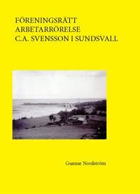 Föreningsrätt, arbetarrörelse, C. A. Svensson i Sundsvall