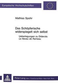 Das Schoepferische Widerspiegelt Sich Selbst: Ueberlegungen Zu Diderots Le Neveu de Rameau