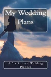 My Wedding Plans: A 6 X 9 Lined Wedding Planner