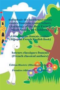 Anthologie Des Meilleures Petits Contes Francaises Pour Enfants: Edition Illustree