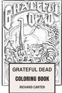 Grateful Dead Coloring Book: Californian Rock Band American Legends Jerry Garcia and Bob Weir Inspired Adult Coloring Book