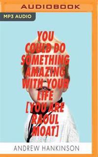 You Could Do Something Amazing with Your Life: You Are Raoul Moat