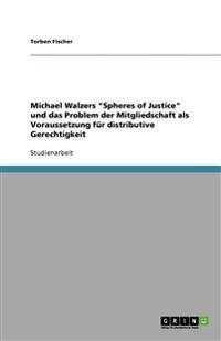 Michael Walzers Spheres of Justice Und Das Problem Der Mitgliedschaft ALS Voraussetzung Fur Distributive Gerechtigkeit