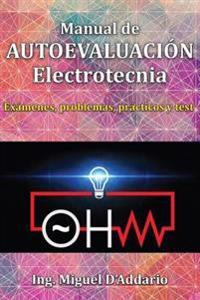 Manual de Autoevaluacion Electrotecnia: Examenes, Problemas, Practicos y Test