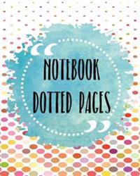 Notebook Dotted Pages: Bullet Grid Journal, 8 X 10, 150 Dot Grid Pages (Sketchbook, Journal, Doodle)
