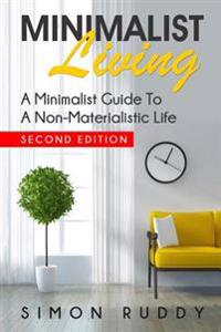 Minimalist Living: A Minimalist Guide to a Non-Materialistic Life