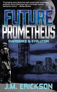 Future Prometheus: Emergence and Evolution