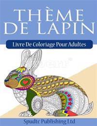 Thème de Lapin: Livre de Coloriage Pour Adultes