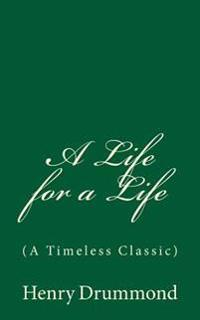 A Life for a Life and Other Addresses: (A Timeless Classic)