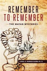Remember to Remember: The Mayan Mysteries