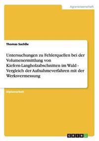 Untersuchungen Zu Fehlerquellen Bei Der Volumenermittlung Von Kiefern-Langholzabschnitten Im Wald - Vergleich Der Aufnahmeverfahren Mit Der Werksvermessung