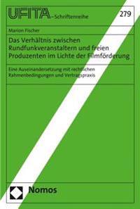 Das Verhaltnis Zwischen Rundfunkveranstaltern Und Freien Produzenten Im Lichte Der Filmforderung: Eine Auseinandersetzung Mit Rechtlichen Rahmenbeding