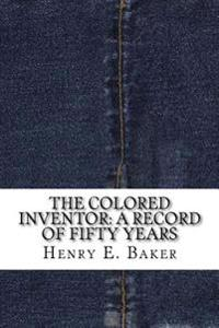 The Colored Inventor: A Record of Fifty Years