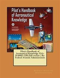 Pilot?s Handbook of Aeronautical Knowledge, FAA-H-8083-25b (Full Version ) by: Federal Aviation Administration
