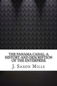 The Panama Canal: A History and Description of the Enterprise